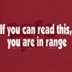 """If you can read this, you're in range"" from Cafe Press"